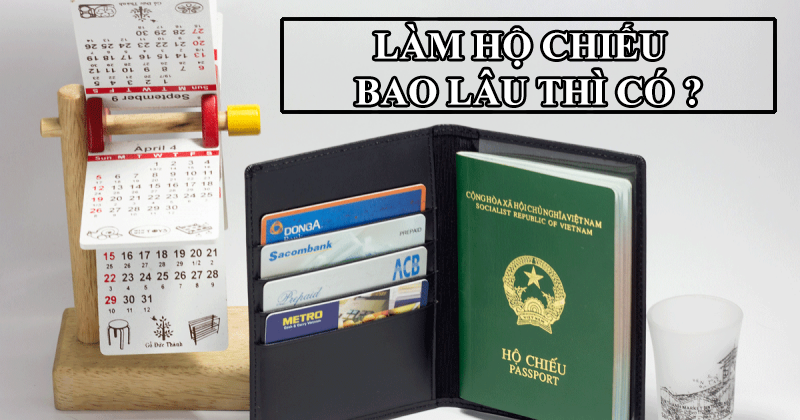 Làm hộ chiếu (passport) có thời gian bao lâu ?